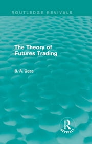 The Theory of Futures Trading (Routledge Revivals) ebook by Barry Goss
