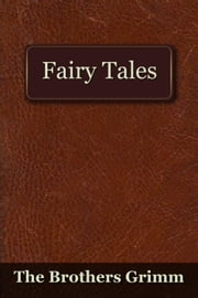 The Fairy Tales of the Brothers Grimm ebook by The Brothers Grimm
