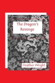 The Dragon's Revenge ebook by Heather Wright
