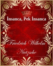 İnsanca, Pek İnsanca ebook by Friedrich Wilhelm Nietzsche