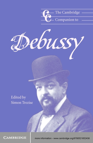 The Cambridge Companion to Debussy ebook by