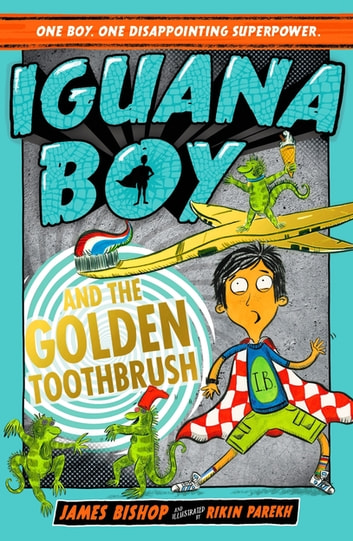 Iguana Boy and the Golden Toothbrush - Book 3 ebook by James Bishop