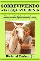 Sobreviviendo a la esquizofrenia ebooks by Richard Carlson Jr.