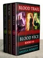 Blood Trail (Blood Vice Books 4-6) - Blood Vice eBook by Angela Roquet