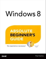 Windows 8 Absolute Beginner's Guide ebook by Paul Sanna