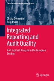 Integrated Reporting and Audit Quality - An Empirical Analysis in the European Setting ebook by Chiara Demartini, Sara Trucco