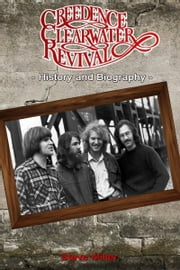 Creedence Clearwater Revival History and Biography ebook by Steve Miller