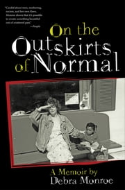 On the Outskirts of Normal - Forging a Family Against the Grain ebook by Debra Monroe