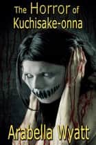 The Horror of Kuchisake-onna ebook by Arabella Wyatt