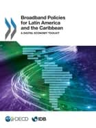 Broadband Policies for Latin America and the Caribbean ebook by Collectif
