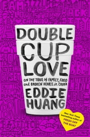 Double Cup Love - On the Trail of Family, Food, and Broken Hearts in China ebook by Eddie Huang