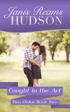 Caught in the Act - The Two Oaks Series - Book Two ebook by Janis Reams Hudson