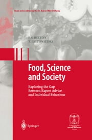 Food, Science and Society - Exploring the Gap Between Expert Advice and Individual Behaviour ebook by P.S. Belton,P.S. Belton,Teresa Belton,T. Belton,T. Beta,D. Burke,L. Frewer,A. Murcott,J. Reilly,G.M. Seddon