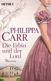 Die Erbin und der Lord ebook by Philippa Carr