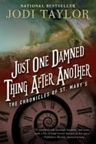 Just One Damned Thing After Another: The Chronicles of St. Mary's Book One ebook by Jodi Taylor