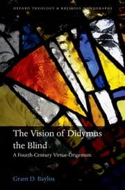 The Vision of Didymus the Blind - A Fourth-Century Virtue-Origenism ebook by Grant D. Bayliss