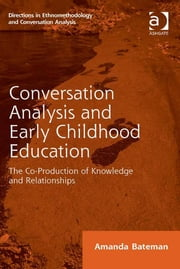 Conversation Analysis and Early Childhood Education - The Co-Production of Knowledge and Relationships ebook by Dr Amanda Bateman,Dr Dave Francis,Dr Stephen Hester,Dr Andrew Carlin