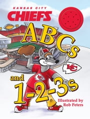 Kansas City Chiefs ABCs and 1-2-3s ebook by Rob Peters,KC Wolf