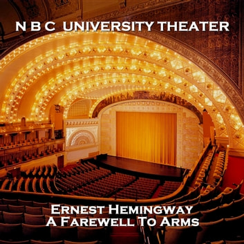 N B C University Theater - A Farewell To Arms audiobook by Ernest Hemingway