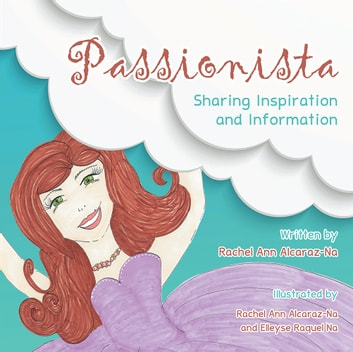 Passionista - Sharing Inspiration and Information ebook by Rachel Ann Alcaraz-Na