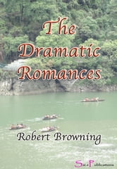 The Dramatic Romances ebook by Robert Browning