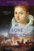 By Love Divided - The Lydiard Chronicles, #2 ebook by Elizabeth St.John