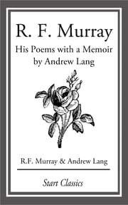 R F Murray: His Poems with a Memoir by Andrew Lang ebook by Andrew Lang,R. F. Murray