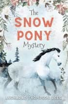 The Snow Pony Mystery ebook by Angharad Thompson Rees