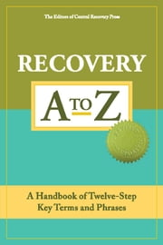 Recovery A to Z - A Handbook of Twelve-Step Key Terms and Phrases ebook by The  Editors of Central Recovery Press