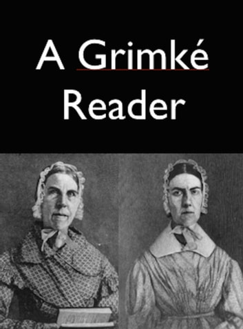 A Grimke Reader ebook by Catherine H. Birney,Sarah and Angelina Grimke,Archibald Grimke,Theodore Dwight Weld