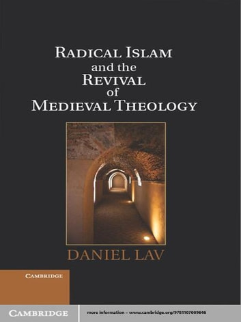 Radical Islam and the Revival of Medieval Theology ebook by Daniel Lav