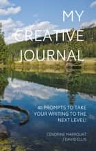 My Creative Journal: 40 Prompts to Take Your Writing to the Next Level! ebook by Cendrine Marrouat, David Ellis