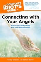 The Complete Idiot's Guide to Connecting with Your Angels ebook by Cecily Channer,Damon Brown