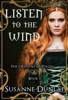 Listen to the Wind - The Orphans of Tolosa ebook by Susanne Dunlap