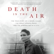 Death in the Air - The True Story of a Serial Killer, the Great London Smog, and the Strangling of a City audiobook by Kate Winkler Dawson