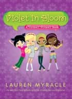 Violet in Bloom ebook by Lauren Myracle