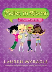 Violet in Bloom - A Flower Power Book ebook by Lauren Myracle