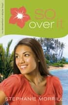 So Over It (The Reinvention of Skylar Hoyt Book #3) ebook by Stephanie Morrill