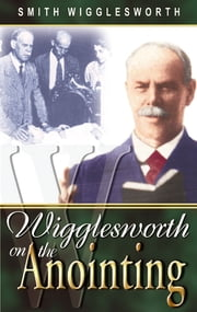 Wigglesworth on the Anointing ebook by Smith Wigglesworth