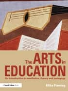 The Arts in Education ebook by Mike Fleming
