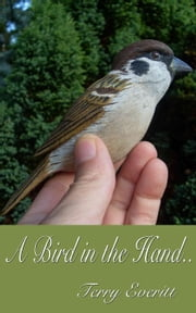 A Bird in the Hand ebook by Terry Everitt