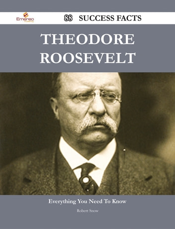 Theodore Roosevelt 88 Success Facts - Everything you need to know about Theodore Roosevelt ekitaplar by Robert Snow