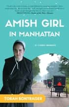 Amish Girl in Manhattan: A True Crime Memoir - By the Foremost Expert on the Amish ebook by Torah Bontrager