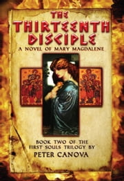 The Thirteenth Disciple - A Novel of Mary Magdalene ebook by Peter Canova