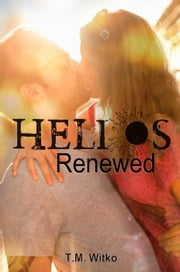 Helios Renewed - The Helios Chronicles, #3 ebook by T.M. Witko