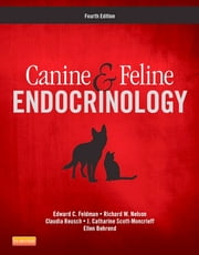 Canine and Feline Endocrinology ebook by Edward C. Feldman,Richard W. Nelson,Claudia Reusch,J. Catharine Scott-Moncrieff