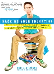 Hacking Your Education - Ditch the Lectures, Save Tens of Thousands, and Learn More Than Your Peers Ever Will ebook by Dale J. Stephens