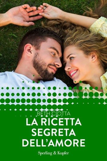 La ricetta segreta dell'amore (Forever) eBook by Beth Ciotta