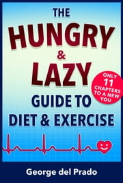 The Hungry and Lazy Guide to Diet and Exercise ebook by George del Prado