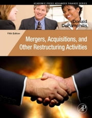 Mergers, Acquisitions, and Other Restructuring Activities: An Integrated Approach to Process, Tools, Cases, and Solutions ebook by DePamphilis, Donald